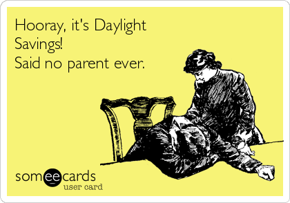 Hooray it's Daylight Savings! Said no parent ever.